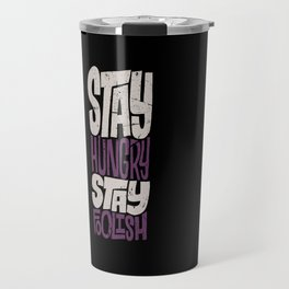Stay Hungry, Stay Foolish Travel Mug