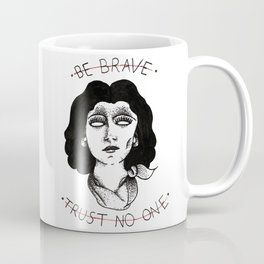 Be Brave, Trust No One Coffee Mug