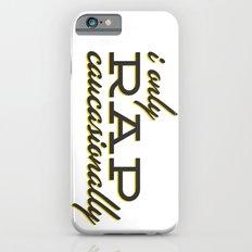 I Only Rap Caucasionally Slim Case iPhone 6s