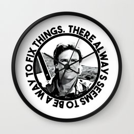 MacGyver said: There always seems to be a way to fix things Wall Clock