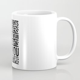 equal rights for others does not mean less rights for you its not pie Coffee Mug