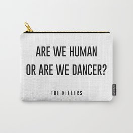 Are we human or are we dancer Carry-All Pouch