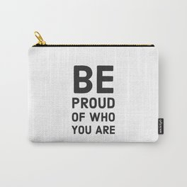 BE PROUD OF WHO YOU ARE Carry-All Pouch