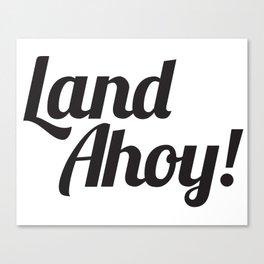 Land Ahoy! Canvas Print