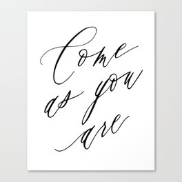 COME AS YOU ARE by Dear Lily Mae Canvas Print