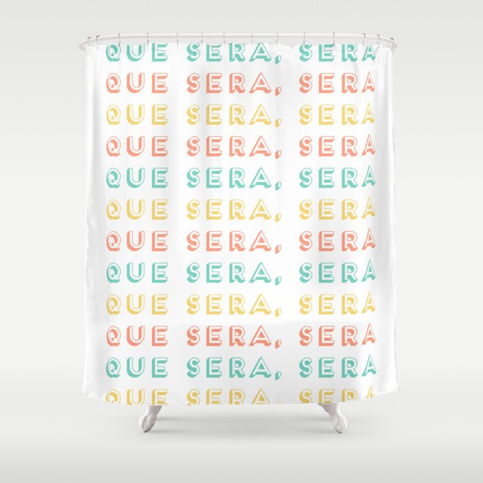 Whatever Will Be Will Be, Que Sera Sera Quote, Creativity And Motivational  Quotes, Large Print Shower Curtain by radub85