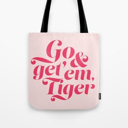 Go and Get'Em Tiger - Pink Tote Bag