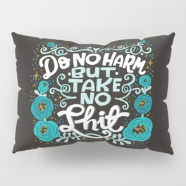 Sh*t People Say: Do No Harm But Take No Shit Pillow Sham