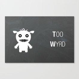 Too Wyrd Canvas Print