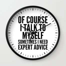 Of Course I Talk To Myself Sometimes I Need Expert Advice Wall Clock