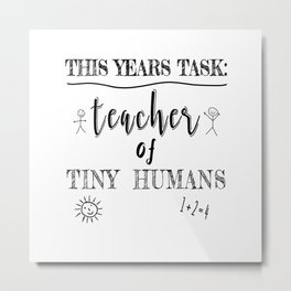 Today's Goal Keep the Tiny Humans Alive Today Funny Metal Print
