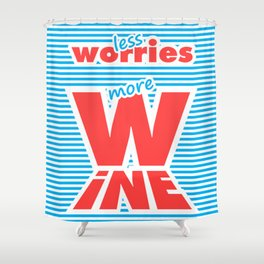 Less Worries, More Wine Shower Curtain