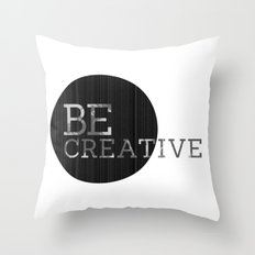 Be Creative  Throw Pillow