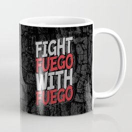 Fight Fuego With Fuego Coffee Mug