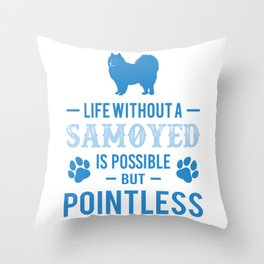Life Without A Samoyed Is Possible But Pointless wb Throw Pillow