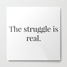 The struggle is real. Metal Print