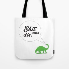 Shit. Imma. Die. Tote Bag