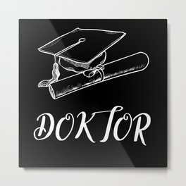 Doctorate Gift Idea With Cool Design Metal Print