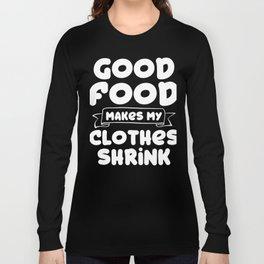 Good Food Make My Clothes Shrink Long Sleeve T-shirt