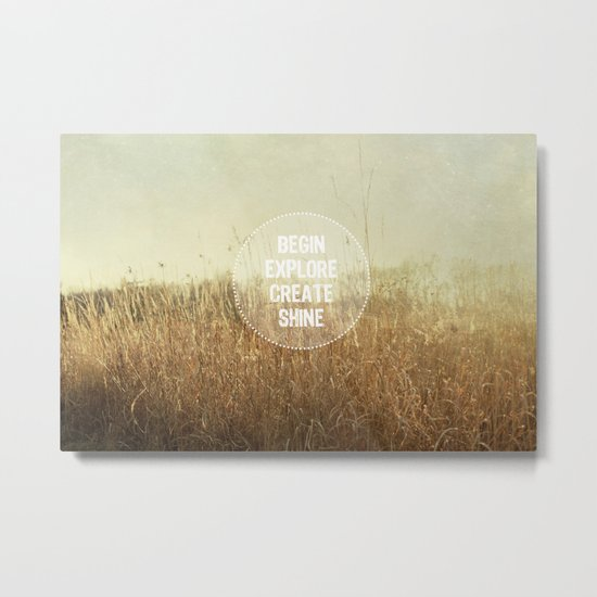 begin.explore.create.shine. Metal Print