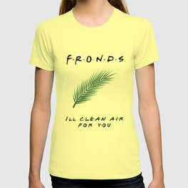 Friends or Fronds? I'll Clean Air for You! T-shirt
