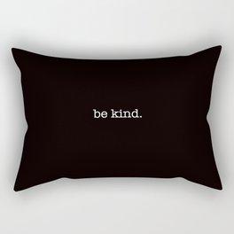 be kind. Rectangular Pillow