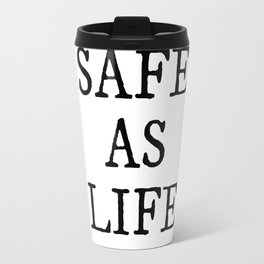 Safe As Life Travel Mug