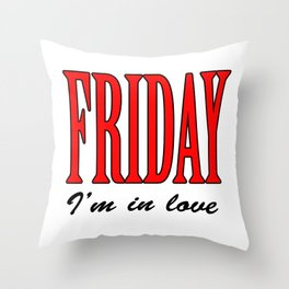 Friday I'm in love Throw Pillow