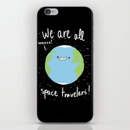 If You Think About It, We Are All Space Travelers iPhone Skin