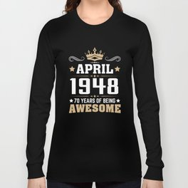 April 1948 70 years of being awesome Long Sleeve T-shirt