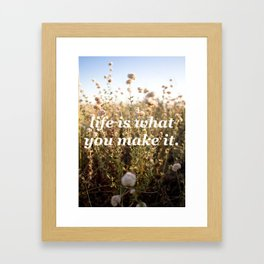 Life Is What You Make It Framed Art Print