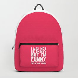 May Not Be Skinny Funny Quote Backpack