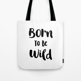Born To Be Wild (Black and White) Tote Bag