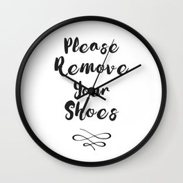 Black And White Please Remove Your Shoes Quote Wall Clock