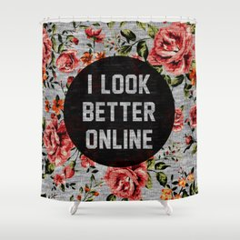 I Look Better Online Shower Curtain