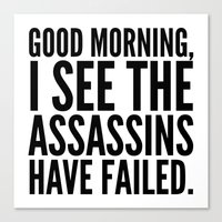 sayings Canvas Prints featuring Good morning, I see the assassins have failed. by CreativeAngel