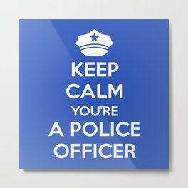 You're A Police Officer Metal Print
