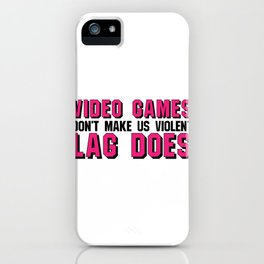 Gamer Geek Video Games Doesn't Make Us Violent Lag Does iPhone Case