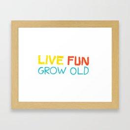Live Fun Grow Old Framed Art Print