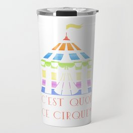 C'est quoi ce cirque? Travel Mug