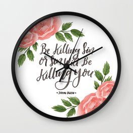 """Be Killing Sin or Sin Will Be Killing You"" - John Owen | Flowers Wall Clock"