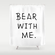 Bear with me 2 Shower Curtain