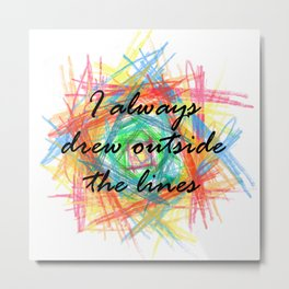 I always drew outside the lines Metal Print
