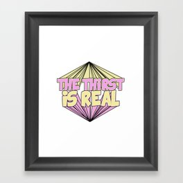 The Thirst is Real    Framed Art Print