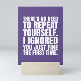 There's No Need To Repeat Yourself. I Ignored You Just Fine the First Time. (Ultra Violet) Mini Art Print