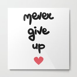 cute hand drawn lettering never give up quote with red heart Metal Print