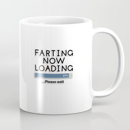Farting Now Loading ... Please Wait Coffee Mug