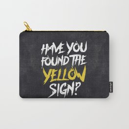Have You Found The Yellow Sign Carry-All Pouch