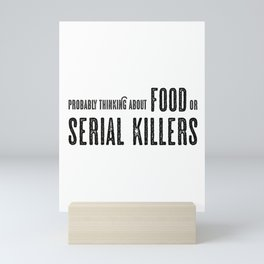 Probably Thinking About Food or Serial Killers Mini Art Print