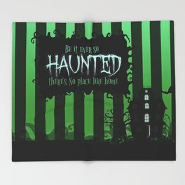 Be it ever so Haunted, there's no place like Home - Green Throw Blanket